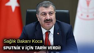 Sağlık Bakanı Koca Sputnik V için tarih verdi!