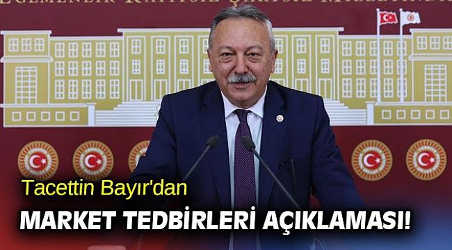 Tacettin Bayır'dan market tedbirleri açıklaması!