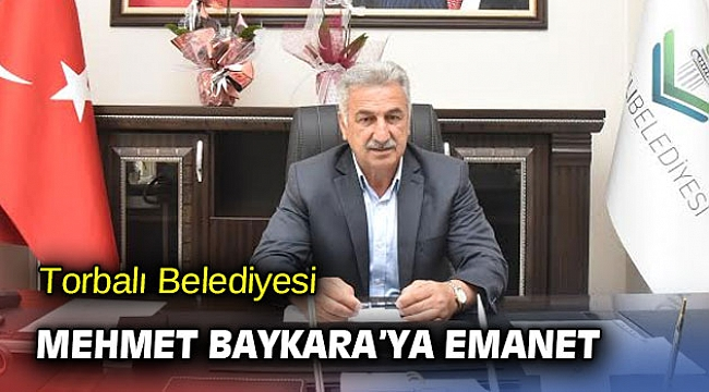 Torbalı Belediyesi Mehmet Baykara'ya emanet