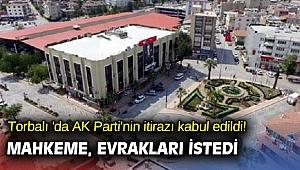 Torbalı 'da AK Parti'nin itirazı kabul edildi!  Mahkeme, evrakları istedi