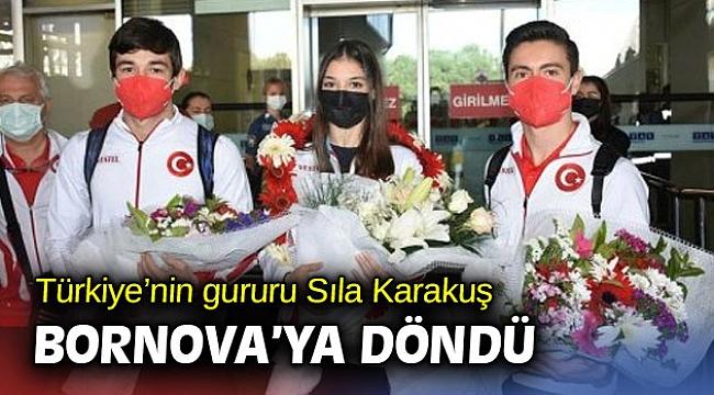 Türkiye'nin gururu Sıla Karakuş Bornova'ya döndü