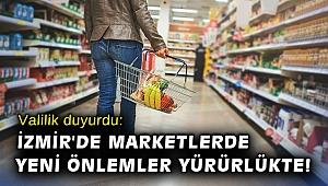 Valilik duyurdu: İzmir'de marketlerde yeni önlemler yürürlükte!