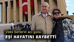 Vekil Sertel'in acı günü: Eşi hayatını kaybetti