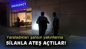 Yaraladıkları şahsın yakınlarına hastane girişinde silahla ateş açtılar!