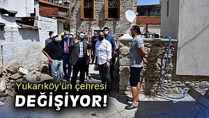 Yukarıköy'ün çehresi değişiyor!