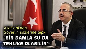 """AK Parti'den Soyer'in sözlerine tepki: """"Bir damla su da tehlike olabilir"""""""