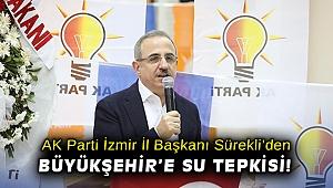 AK Parti İzmir İl Başkanı Sürekli'den, Büyükşehir'e su tepkisi!