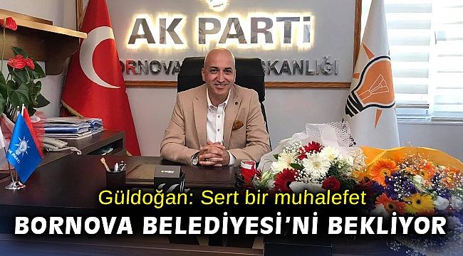AK Partili Güldoğan: Sert bir muhalefet Bornova Belediyesi'ni bekliyor
