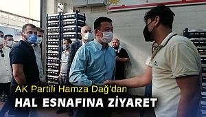 AK Partili Hamza Dağ, hal esnafını ziyaret etti