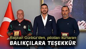 Başkan Gürbüz'den, pilotları kurtaran balıkçılara teşekkür