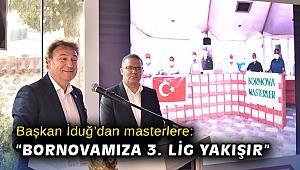 """Başkan İduğ'dan masterlere: """"Bornovamıza 3. Lig yakışır"""""""