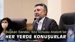Başkan Sandal: Söz konusu Atatürk'se her yerde konuşurlar