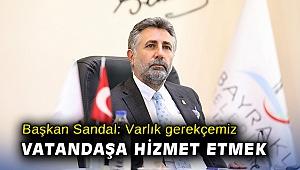 Başkan Sandal: Varlık gerekçemiz vatandaşa hizmet etmek