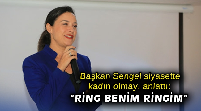 """Başkan Sengel siyasette kadın olmayı anlattı: """"Ring benim ringim"""""""
