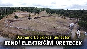 Bergama Belediyesi güneşten kendi elektriğini üretecek