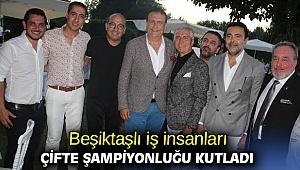 Beşiktaşlı iş insanları çifte şampiyonluğu kutladı