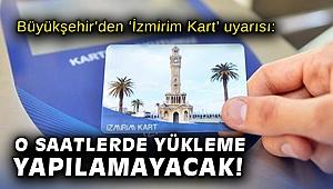 Büyükşehir'den 'İzmirim Kart' uyarısı: O saatlerde yükleme yapılamayacak!