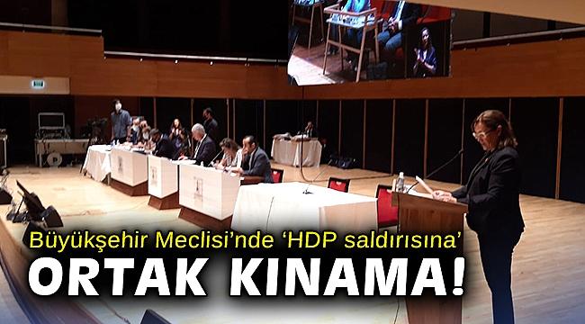 Büyükşehir Meclisi'nde 'HDP saldırısına' ortak kınama!