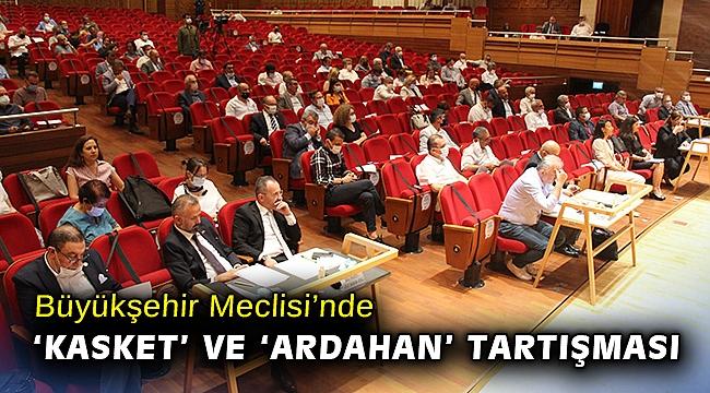 Büyükşehir Meclisi'nde 'kasket' ve 'Ardahan' tartışması