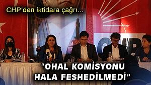 CHP'den iktidara çağrı: OHAL komisyonu hala feshedilmedi!