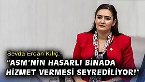 """CHP İzmir Milletvekili Av. Sevda Erdan Kılıç: """"ASM'nin hasarlı binada hizmet vermesini seyrediliyor!"""""""