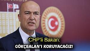 CHP'li Bakan: Gökçealan'ı koruyacağız!