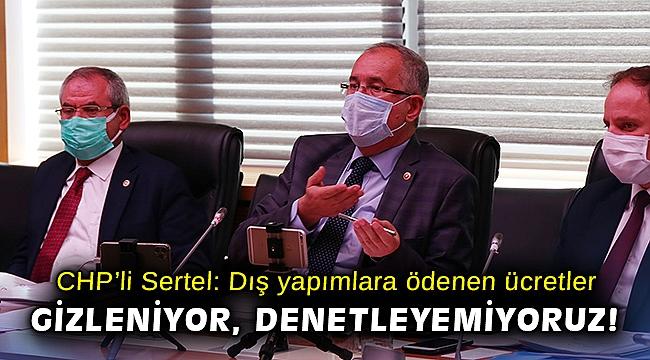 CHP'li Sertel: Dış yapımlara ödenen ücretler gizleniyor, denetleyemiyoruz!