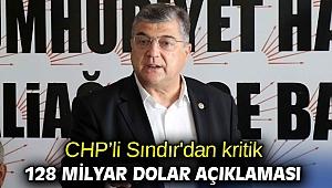 CHP'li Sındır'dan kritik 128 milyar dolar açıklaması