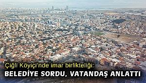 Çiğli Köyiçi'nde imar birlikteliği: Belediye sordu, vatandaş anlattı