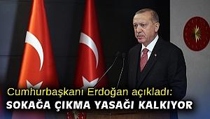 Cumhurbaşkanı Erdoğan açıkladı: Sokağa çıkma yasağı kalkıyor