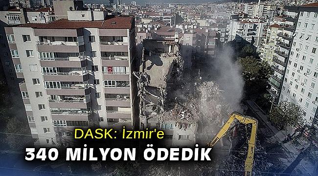 DASK: İzmir'e 340 milyon ödedik