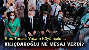 Efes Tarlası Yaşam Köyü açıldı... Kılıçdaroğlu ne mesaj verdi?
