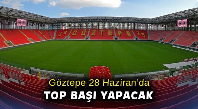 Göztepe 28 Haziran'da top başı yapacak