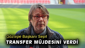 Göztepe Başkanı Sepil, transfer müjdesini verdi
