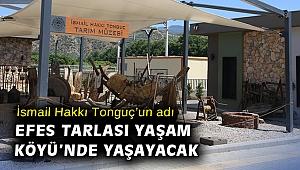 İsmail Hakkı Tonguç'un adı Efes Tarlası Yaşam Köyü'nde yaşayacak