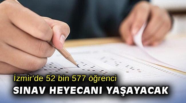 İzmir'de 52 bin 577 öğrenci sınav heyecanı yaşayacak