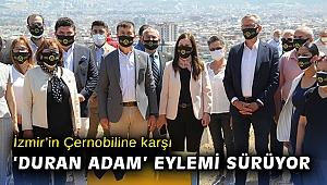 İzmir'in Çernobiline karşı 'Duran Adam' eylemi sürüyor