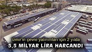 İzmir'in çevre yatırımları için 2 yılda 5,5 milyar lira harcandı