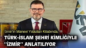 İzmir'in Manevi Yıldızları Kitabında, Türk-İslam Şehri Kimliğiyle ''İzmir'' Anlatılıyor