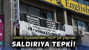 İzmirli siyasilerden HDP'ye yapılan saldırıya tepki!