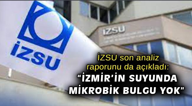 """İZSU Genel Müdürlüğü son analiz raporunu da açıkladı: """"İzmir'in suyunda mikrobik bulgu olmadığı kanıtlandı"""""""