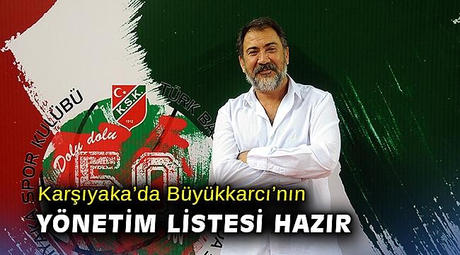 Karşıyaka'da Büyükkarcı'nın yönetim listesi hazır