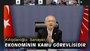 Kılıçdaroğlu: Sanayici, ekonominin kamu görevlisidir