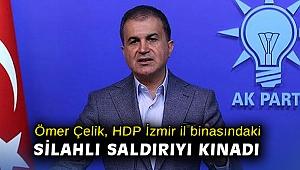 Ömer Çelik, HDP İzmir il binasındaki silahlı saldırıyı kınadı