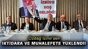 Özdağ İzmir'den iktidara ve muhalefete yüklendi!