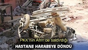 PKK'nın Afrin'de saldırdığı hastane harabeye döndü