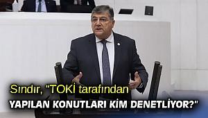 """Sındır, """"TOKİ tarafından yapılan konutları kim denetliyor?"""""""
