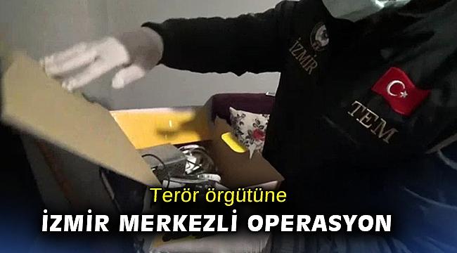 Terör örgütüne İzmir merkezli operasyon