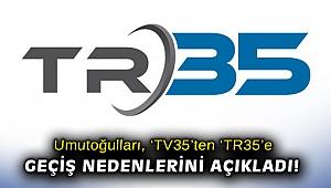 Umutoğulları, TV35'ten TR35'e geçiş nedenlerini açıkladı!