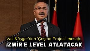 Vali Köşger'den 'Çeşme Projesi' mesajı: İzmir'e level atlatacak
